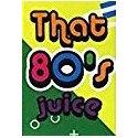 That 80's Juice